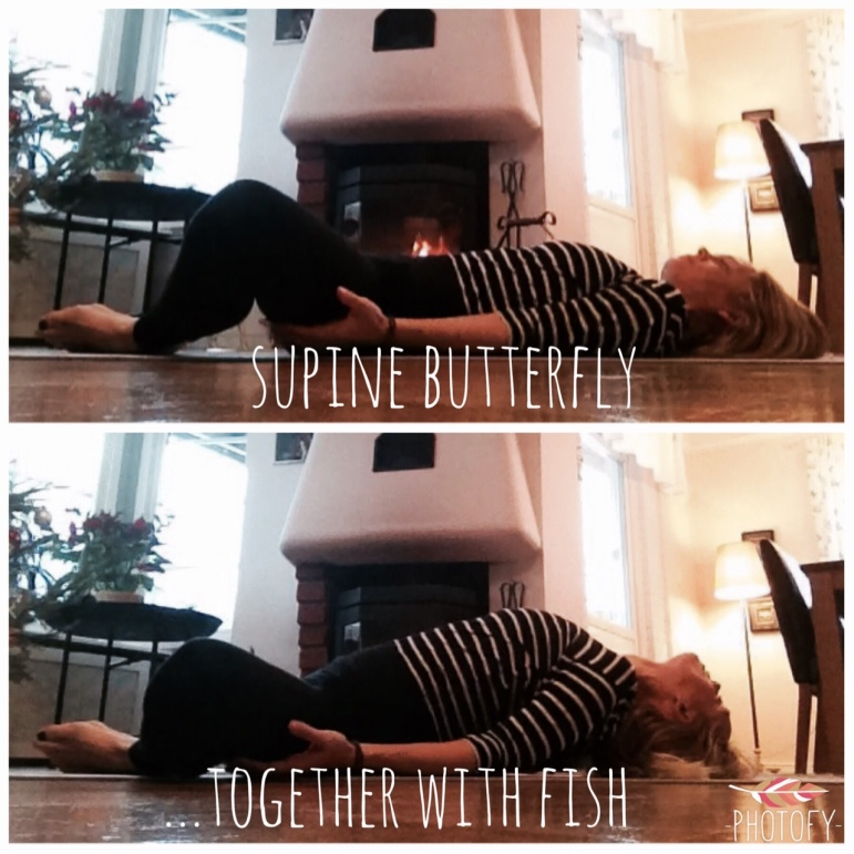 SUPINE BUTTERLY Relax on your back, bend your knees, make the soles of your feet touch, relax your knees out and down towards the floor. Keep you arms alongside your body, hands just under your thighs, maybe even holding your thighs. Relax the hips, pelvis, back, spine, neck and face. Breathe gently, noticing the slight rise and fall of your belly with every breath. Stay for 1-3 minutes. …TOGETHER WITH FISH When you're in supine butterfly, gently push you elbows into the floor, almost a bit under your upper back, start to raise your heart towards the sky, feeling the arching of your upper back. Try and see if you can place the top of your head against the mat. Breathe and enjoy filling your heart and upper chest with new space and good vibes. Sat for around 5-10 breaths, maybe a minute if you're enjoying yourself.