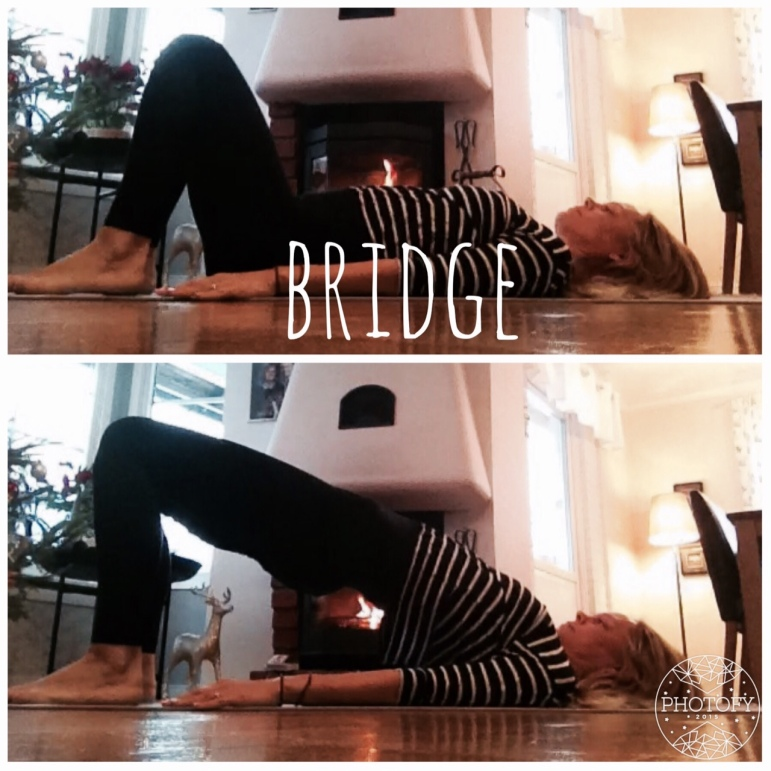 BRIDGE Lay on your back with your knees bent and your feet steady on the mat just under your knees. Relax your back, especially the lower part. Inhale and gently lift your buttocks and hips up towards the sky. When lifting engage your root lock / Moola Bandha by contracting everything between your legs (sexorgans and rectum) and your belly button. Stay with your belly lifted 5-10 breaths, up to 2 minutes.
